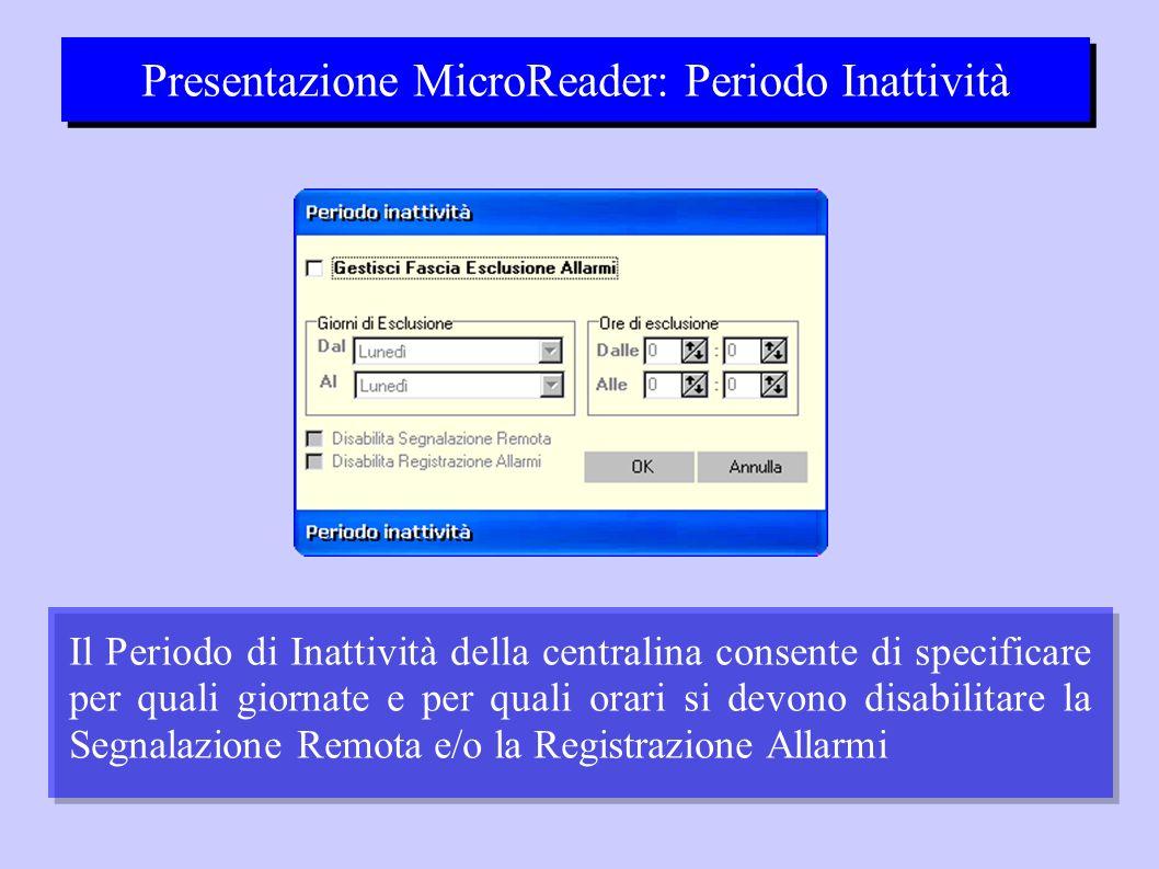 Presentazione MicroReader: Periodo Inattività Il Periodo di Inattività della centralina consente di specificare per quali giornate e per quali orari si devono disabilitare la Segnalazione Remota e/o la Registrazione Allarmi