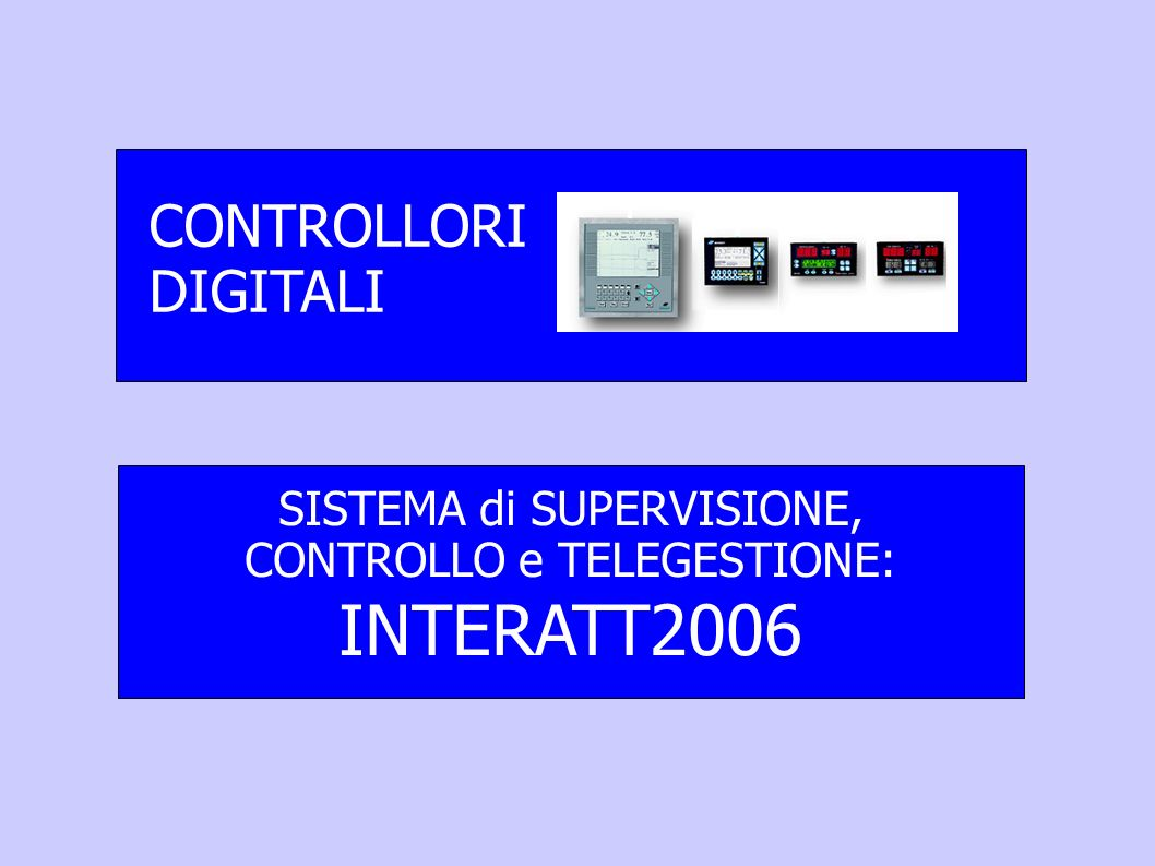 CONTROLLORI DIGITALI SISTEMA di SUPERVISIONE, CONTROLLO e TELEGESTIONE: INTERATT2006