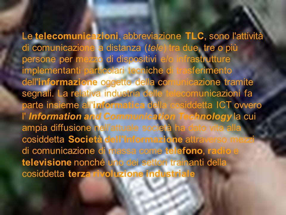 Le telecomunicazioni, abbreviazione TLC, sono l'attività di comunicazione a distanza (tele) tra due, tre o più persone per mezzo di dispositivi e/o in