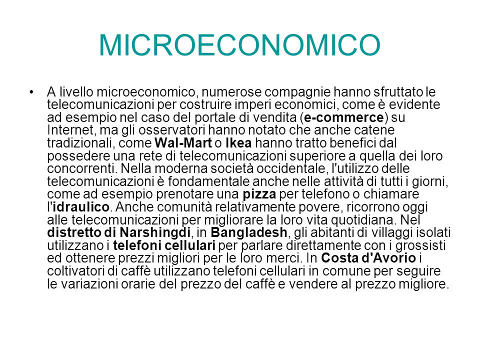 MICROECONOMICO A livello microeconomico, numerose compagnie hanno sfruttato le telecomunicazioni per costruire imperi economici, come è evidente ad es