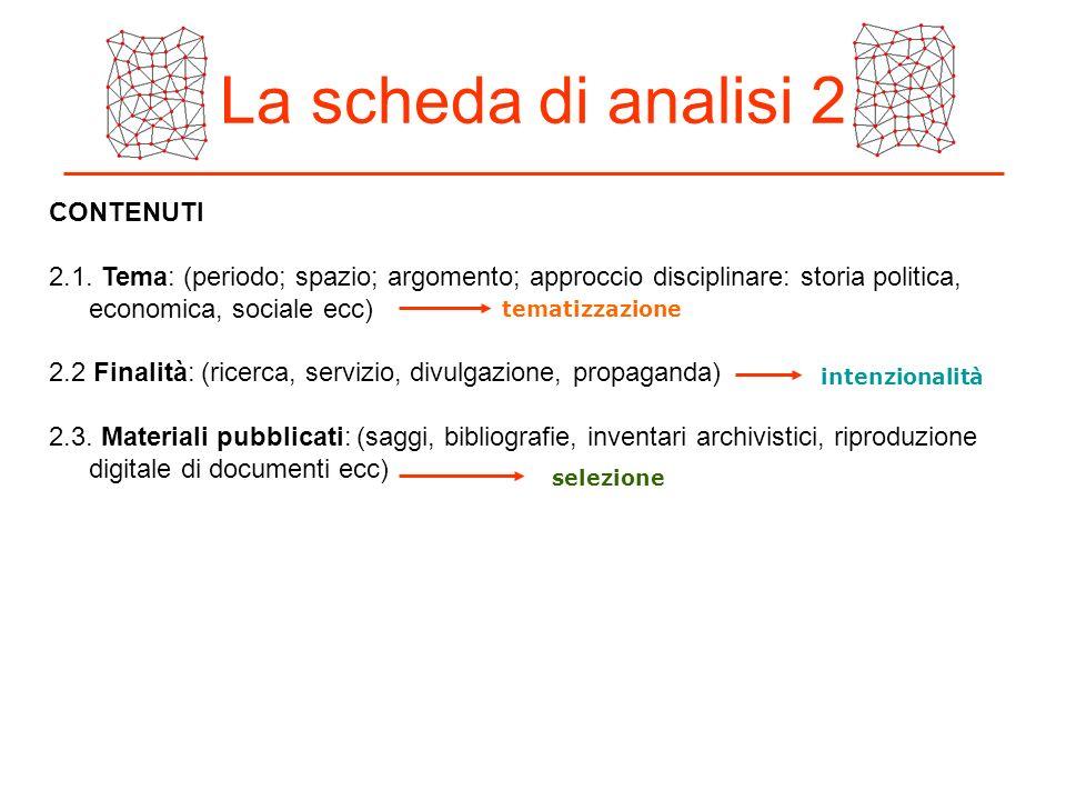 La scheda di analisi 2 CONTENUTI 2.1. Tema: (periodo; spazio; argomento; approccio disciplinare: storia politica, economica, sociale ecc) 2.2 Finalità