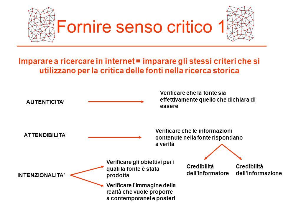 Fornire senso critico 1 Imparare a ricercare in internet = imparare gli stessi criteri che si utilizzano per la critica delle fonti nella ricerca stor