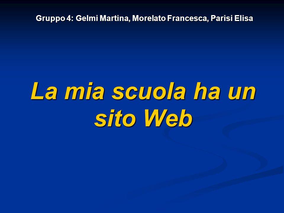Gruppo 4: Gelmi Martina, Morelato Francesca, Parisi Elisa La mia scuola ha un sito Web