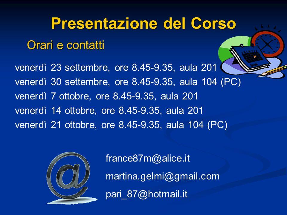 Presentazione del Corso Orari e contatti venerdì 23 settembre, ore 8.45-9.35, aula 201 venerdì 30 settembre, ore 8.45-9.35, aula 104 (PC) venerdì 7 ot