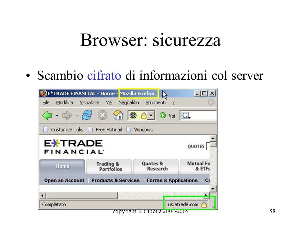 copyright B. Cipolla 2004-200558 Browser: sicurezza Scambio cifrato di informazioni col server