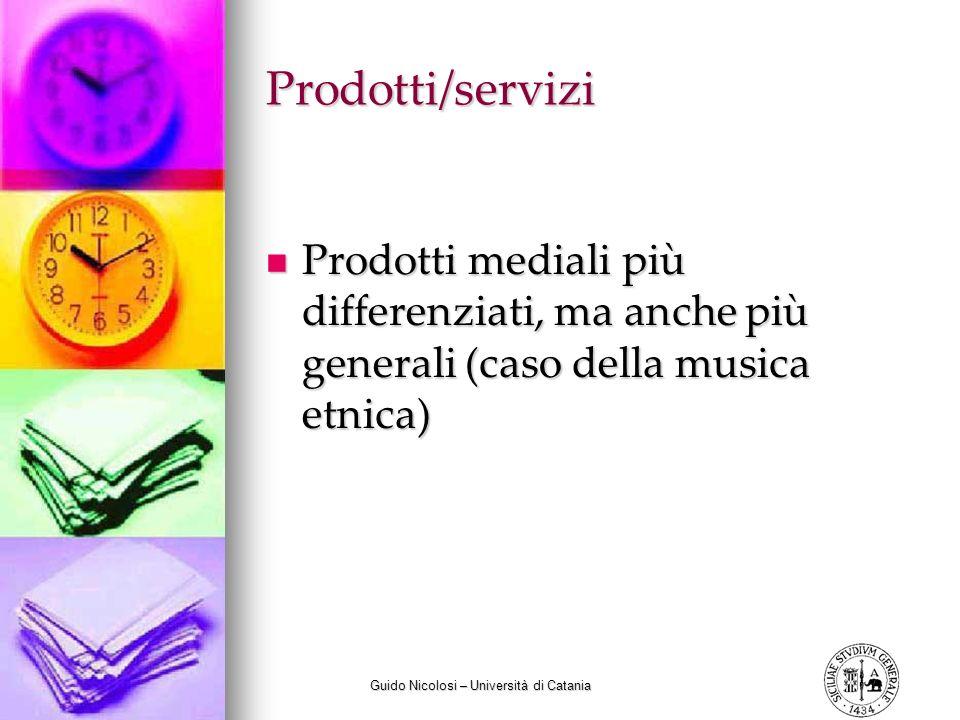 Guido Nicolosi – Università di Catania Prodotti/servizi Prodotti mediali più differenziati, ma anche più generali (caso della musica etnica) Prodotti mediali più differenziati, ma anche più generali (caso della musica etnica)