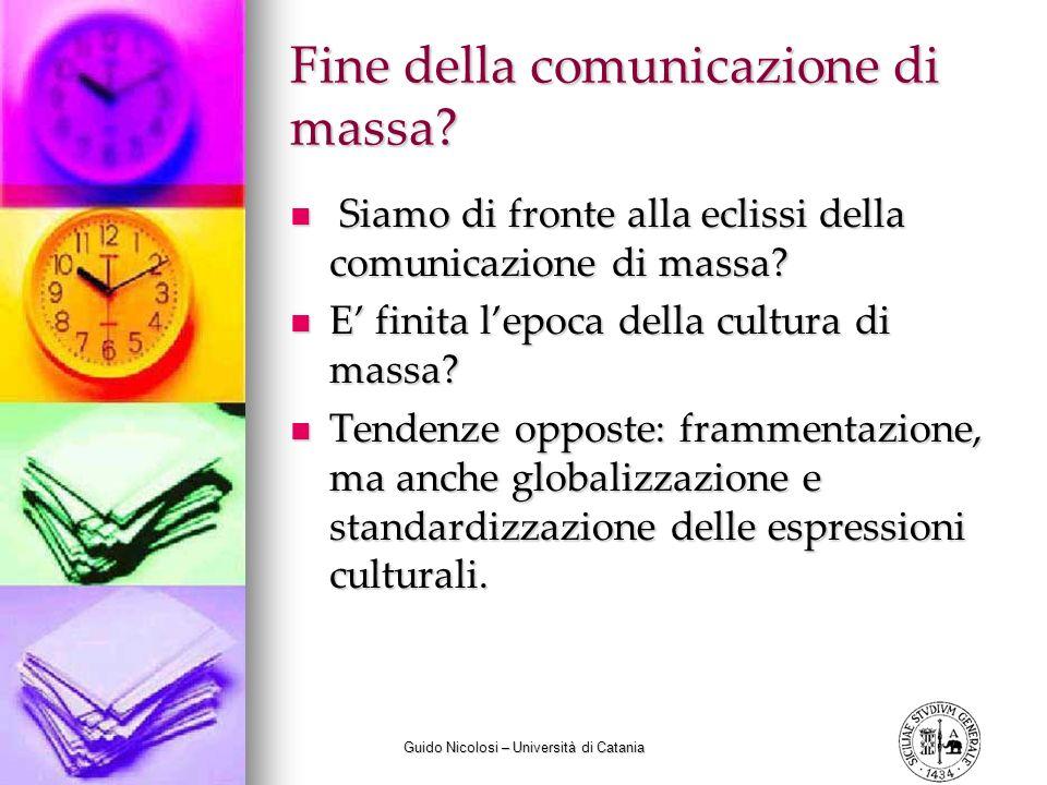 Guido Nicolosi – Università di Catania Fine della comunicazione di massa.