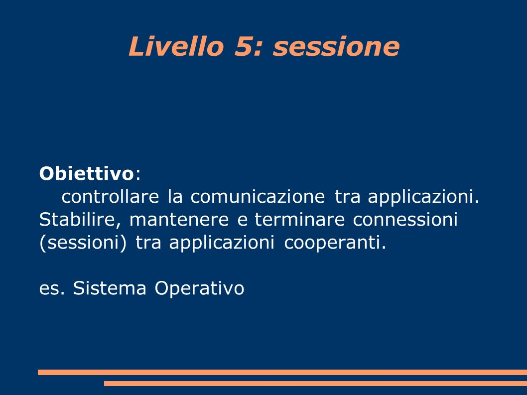 Livello 5: sessione Obiettivo: controllare la comunicazione tra applicazioni.