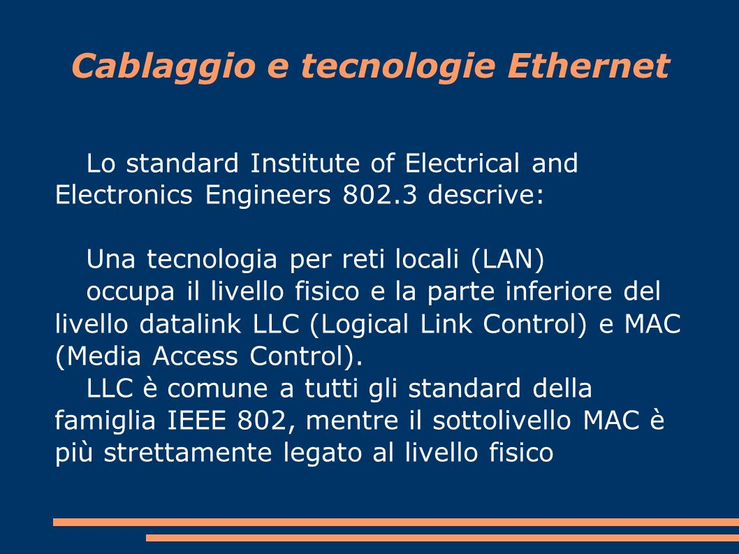 Lo standard Institute of Electrical and Electronics Engineers 802.3 descrive: Una tecnologia per reti locali (LAN) occupa il livello fisico e la parte inferiore del livello datalink LLC (Logical Link Control) e MAC (Media Access Control).