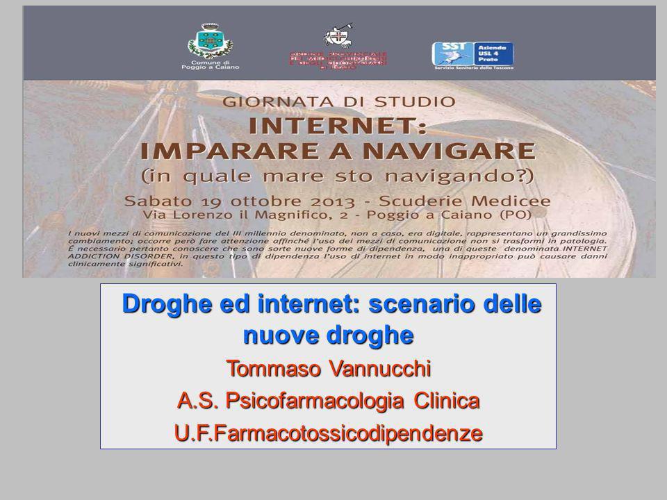 Droghe ed internet: scenario delle nuove droghe Droghe ed internet: scenario delle nuove droghe Tommaso Vannucchi A.S. Psicofarmacologia Clinica U.F.F