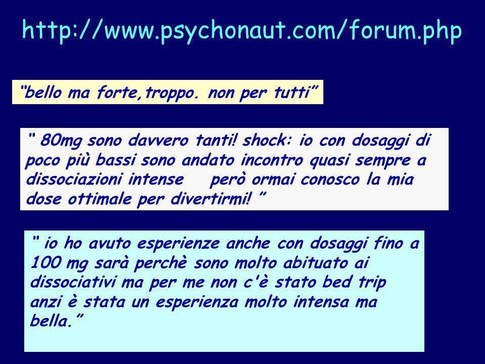 http://www.psychonaut.com/forum.php bello ma forte,troppo. non per tutti 80mg sono davvero tanti! shock: io con dosaggi di poco più bassi sono andato