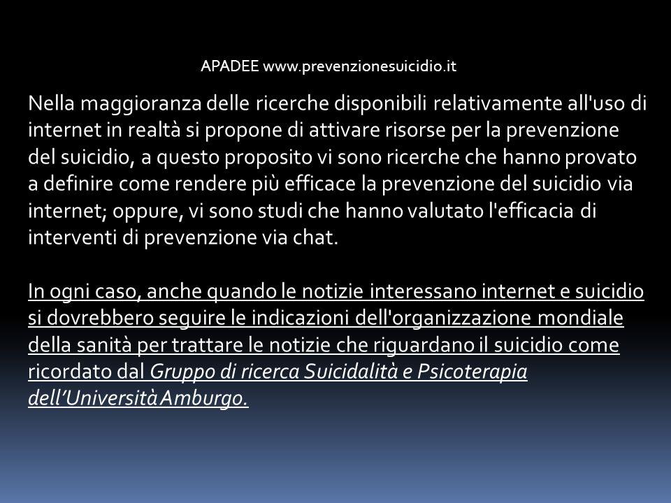 APADEE www.prevenzionesuicidio.it Nella maggioranza delle ricerche disponibili relativamente all'uso di internet in realtà si propone di attivare riso
