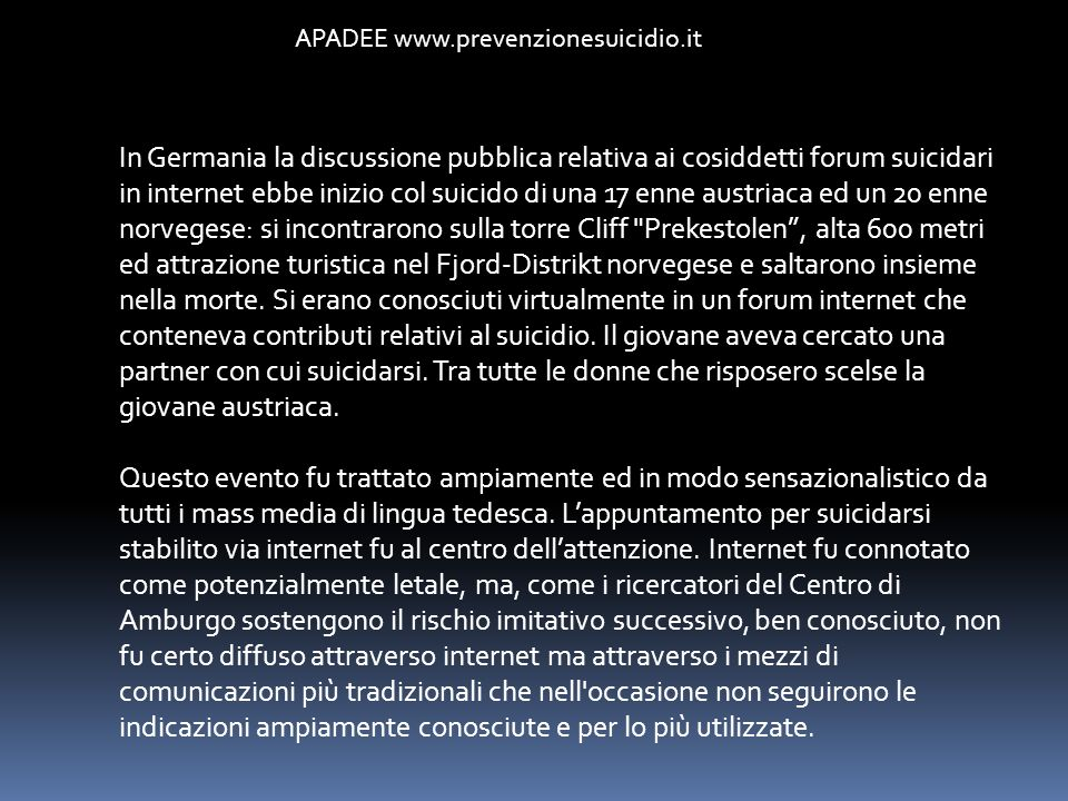 APADEE www.prevenzionesuicidio.it In Germania la discussione pubblica relativa ai cosiddetti forum suicidari in internet ebbe inizio col suicido di un