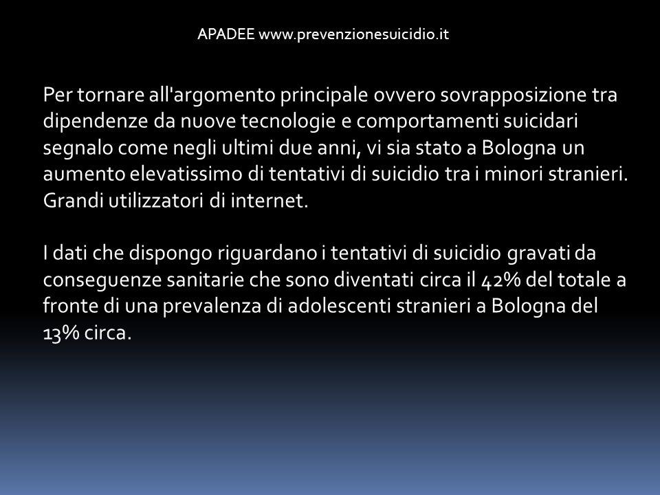 APADEE www.prevenzionesuicidio.it Per tornare all'argomento principale ovvero sovrapposizione tra dipendenze da nuove tecnologie e comportamenti suici