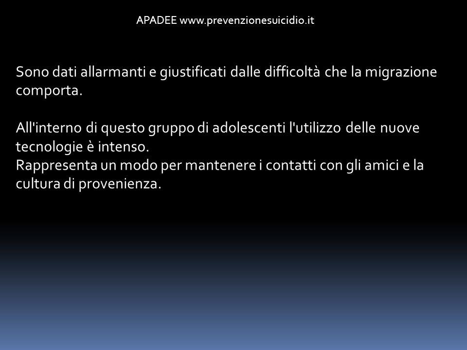 APADEE www.prevenzionesuicidio.it Sono dati allarmanti e giustificati dalle difficoltà che la migrazione comporta. All'interno di questo gruppo di ado