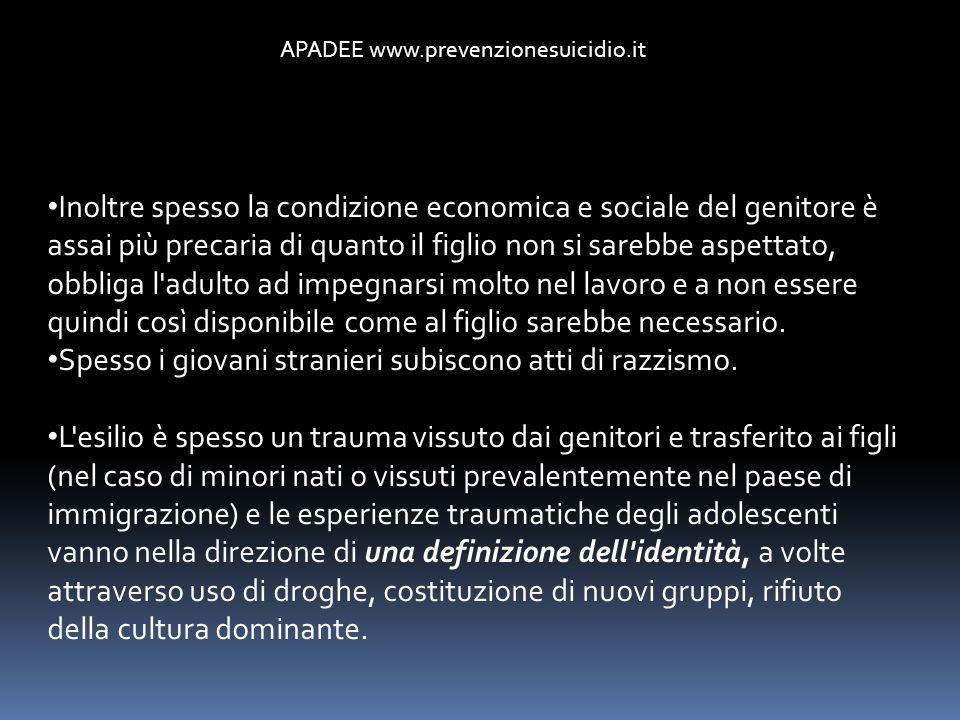 APADEE www.prevenzionesuicidio.it Inoltre spesso la condizione economica e sociale del genitore è assai più precaria di quanto il figlio non si sarebb