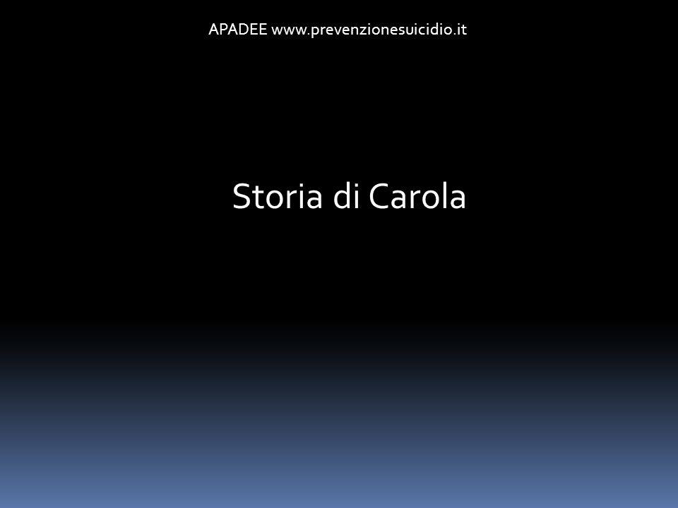 APADEE www.prevenzionesuicidio.it Storia di Carola