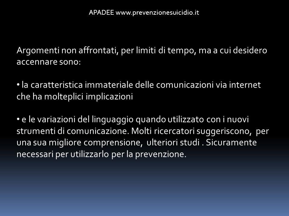 APADEE www.prevenzionesuicidio.it Argomenti non affrontati, per limiti di tempo, ma a cui desidero accennare sono: la caratteristica immateriale delle