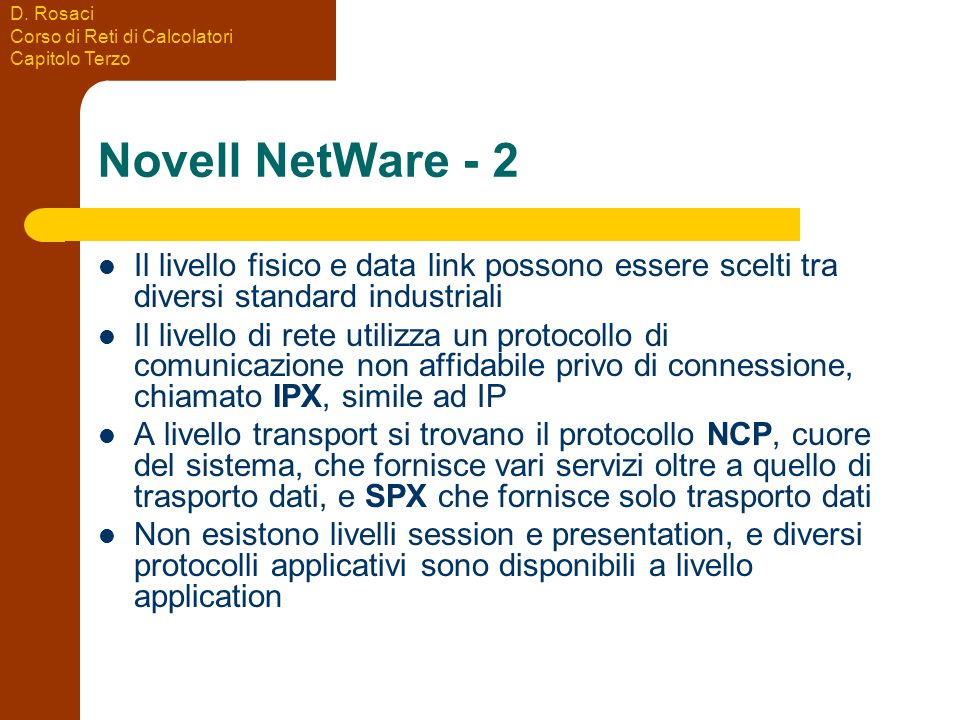 D. Rosaci Corso di Reti di Calcolatori Capitolo Terzo Novell NetWare - 2 Il livello fisico e data link possono essere scelti tra diversi standard indu