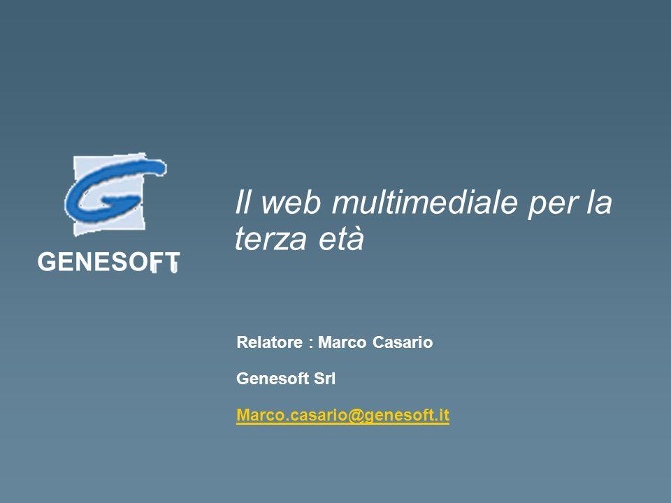 GENESOFT Il web multimediale per la terza età Relatore : Marco Casario Genesoft Srl Marco.casario@genesoft.it