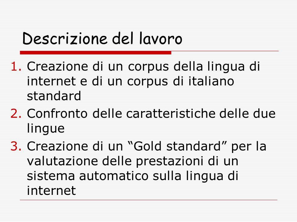 Descrizione del lavoro 1.Creazione di un corpus della lingua di internet e di un corpus di italiano standard 2.Confronto delle caratteristiche delle d