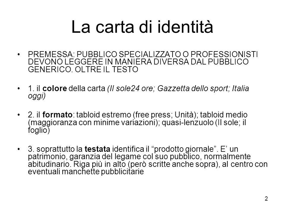 2 La carta di identità PREMESSA: PUBBLICO SPECIALIZZATO O PROFESSIONISTI DEVONO LEGGERE IN MANIERA DIVERSA DAL PUBBLICO GENERICO.