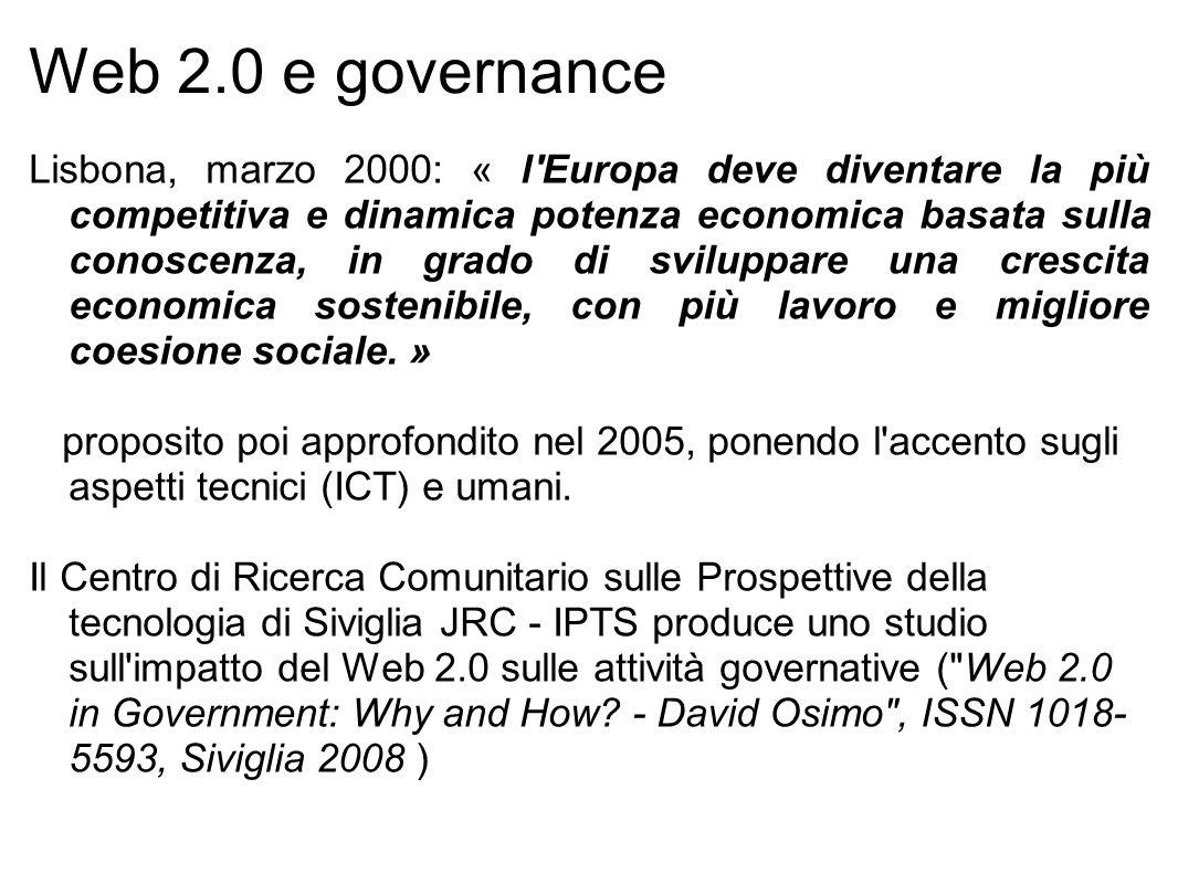 Web 2.0 e governance Lisbona, marzo 2000: « l Europa deve diventare la più competitiva e dinamica potenza economica basata sulla conoscenza, in grado di sviluppare una crescita economica sostenibile, con più lavoro e migliore coesione sociale.