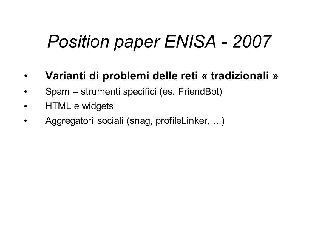 Position paper ENISA - 2007 Varianti di problemi delle reti « tradizionali » Spam – strumenti specifici (es. FriendBot) HTML e widgets Aggregatori soc
