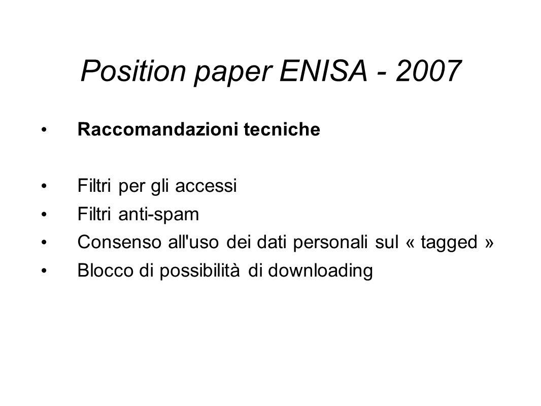 Position paper ENISA - 2007 Raccomandazioni tecniche Filtri per gli accessi Filtri anti-spam Consenso all uso dei dati personali sul « tagged » Blocco di possibilità di downloading