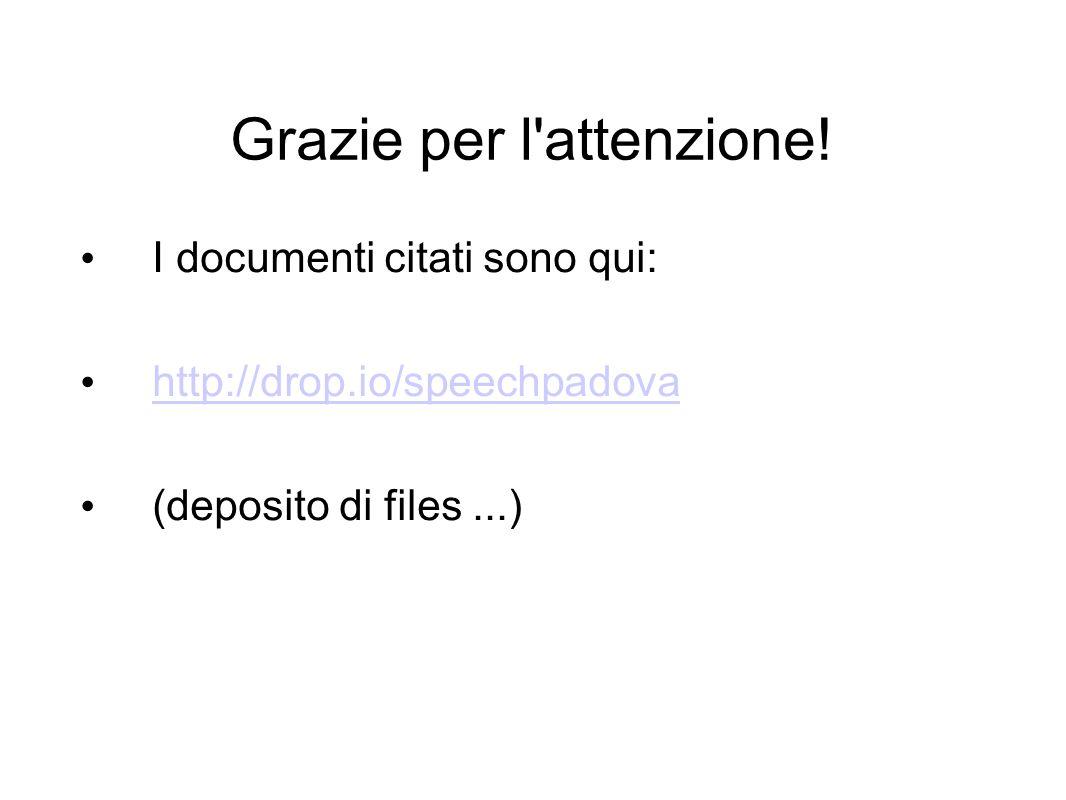 Grazie per l'attenzione! I documenti citati sono qui: http://drop.io/speechpadova (deposito di files...)