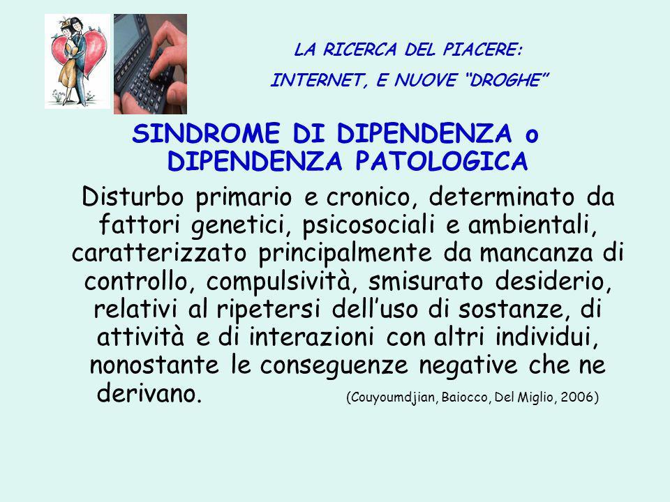 SINDROME DI DIPENDENZA o DIPENDENZA PATOLOGICA Disturbo primario e cronico, determinato da fattori genetici, psicosociali e ambientali, caratterizzato