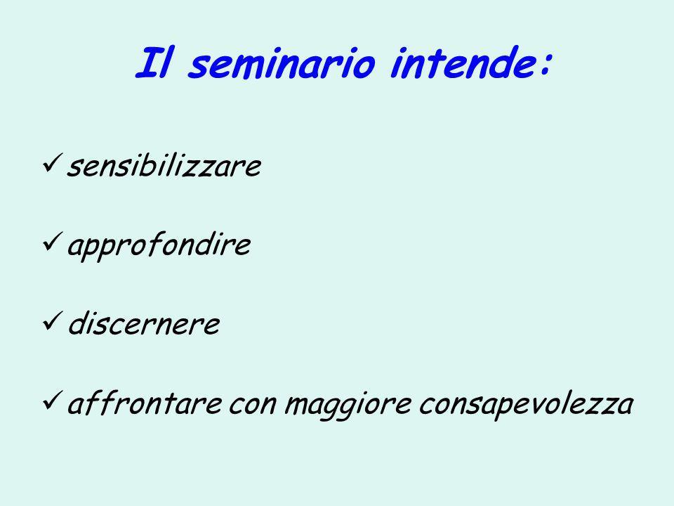 Il seminario intende: sensibilizzare approfondire discernere affrontare con maggiore consapevolezza