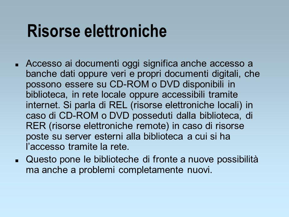 Risorse elettroniche n Accesso ai documenti oggi significa anche accesso a banche dati oppure veri e propri documenti digitali, che possono essere su