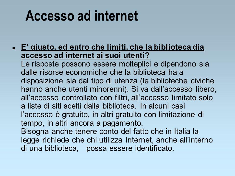 Accesso ad internet n E giusto, ed entro che limiti, che la biblioteca dia accesso ad internet ai suoi utenti? Le risposte possono essere molteplici e