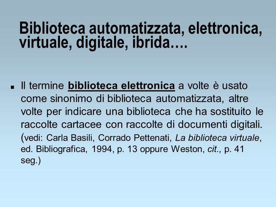 Biblioteca automatizzata, elettronica, virtuale, digitale, ibrida…. n Il termine biblioteca elettronica a volte è usato come sinonimo di biblioteca au