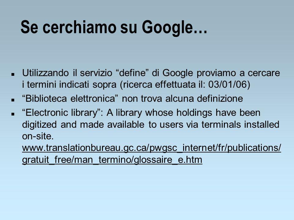 Se cerchiamo su Google… n Utilizzando il servizio define di Google proviamo a cercare i termini indicati sopra (ricerca effettuata il: 03/01/06) n Bib