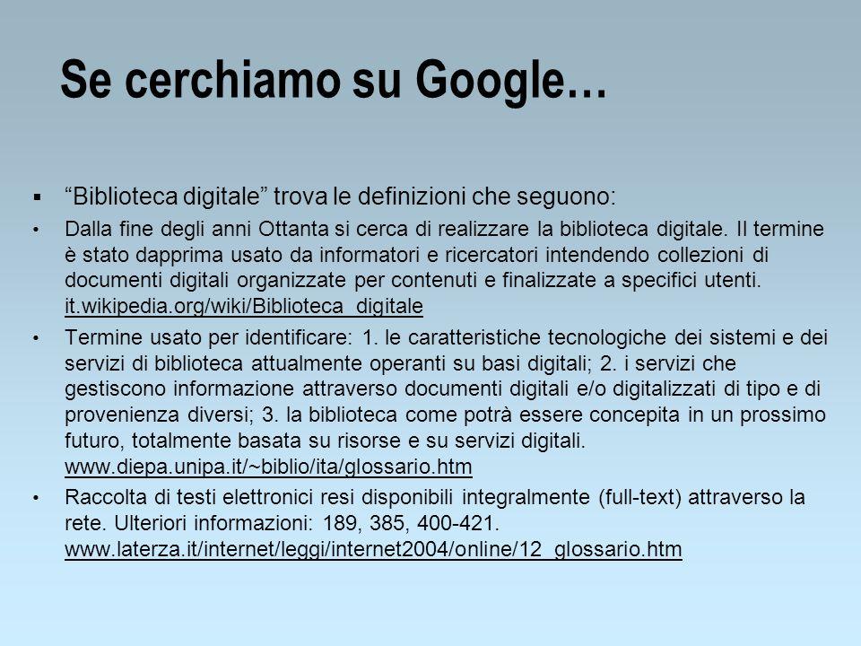 Se cerchiamo su Google… Biblioteca digitale trova le definizioni che seguono: Dalla fine degli anni Ottanta si cerca di realizzare la biblioteca digit