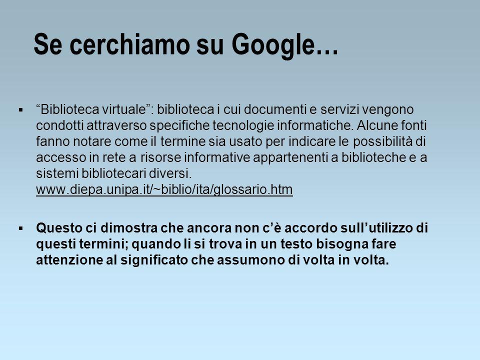 Se cerchiamo su Google… Biblioteca virtuale: biblioteca i cui documenti e servizi vengono condotti attraverso specifiche tecnologie informatiche.