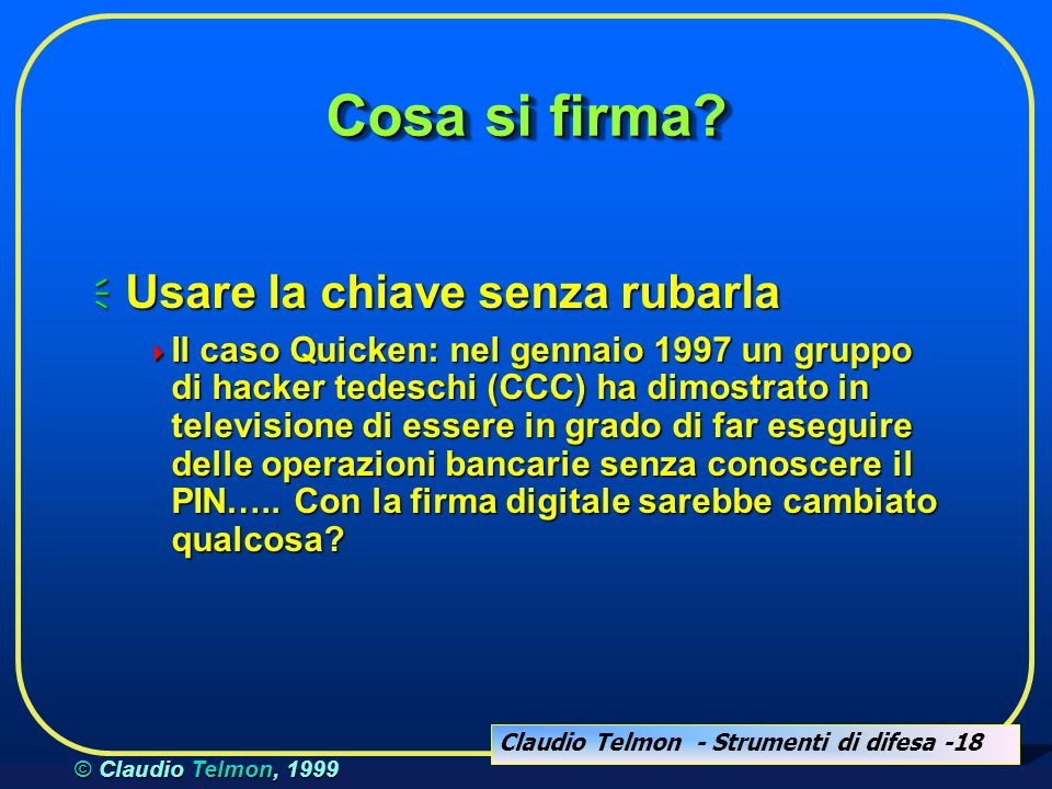 Claudio Telmon - Strumenti di difesa -18 © Claudio Telmon, 1999 Cosa si firma.
