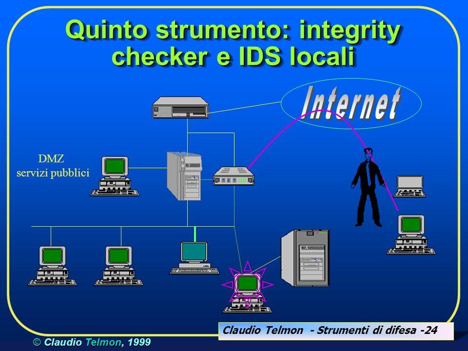 Claudio Telmon - Strumenti di difesa -24 © Claudio Telmon, 1999 Quinto strumento: integrity checker e IDS locali DMZ servizi pubblici