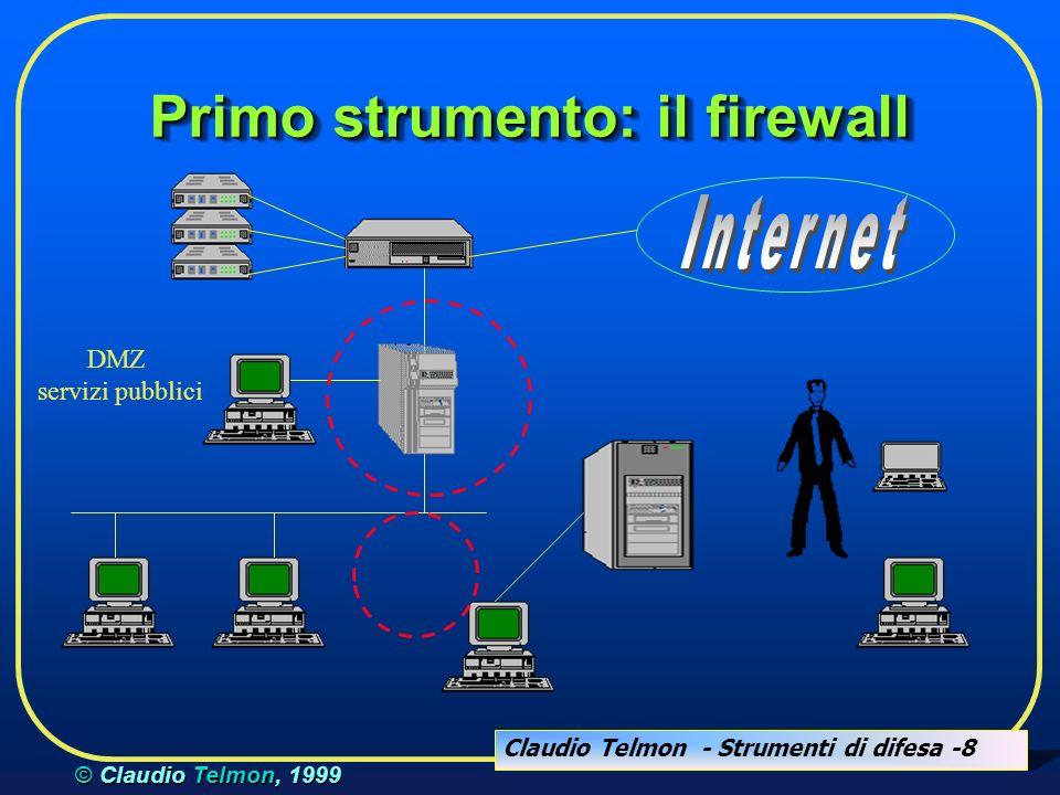 Claudio Telmon - Strumenti di difesa -8 © Claudio Telmon, 1999 Primo strumento: il firewall DMZ servizi pubblici