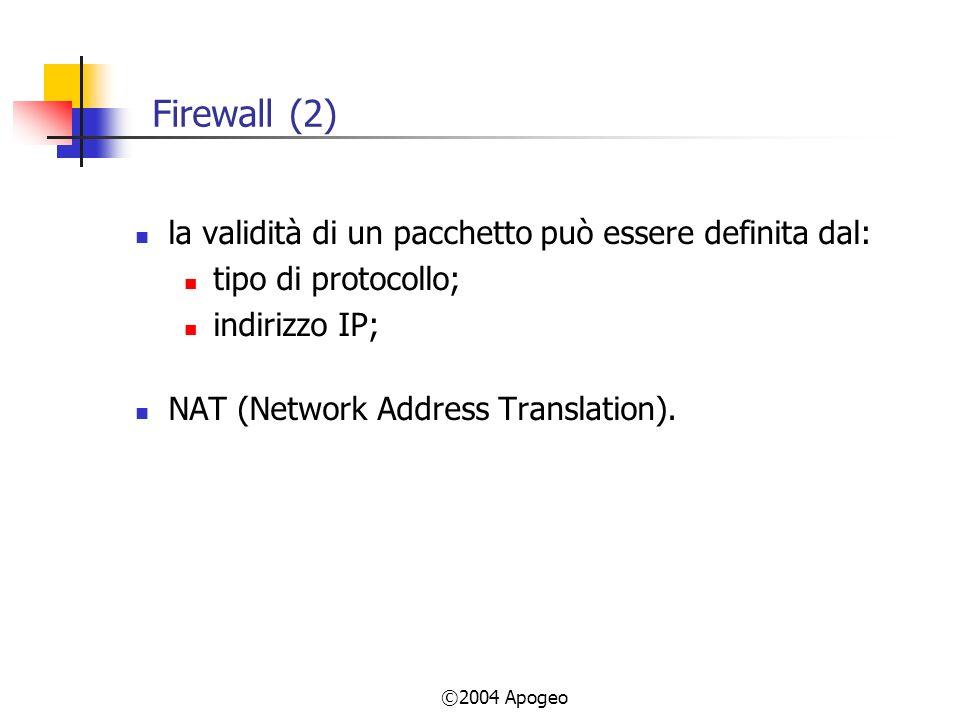 ©2004 Apogeo Firewall (2) la validità di un pacchetto può essere definita dal: tipo di protocollo; indirizzo IP; NAT (Network Address Translation).