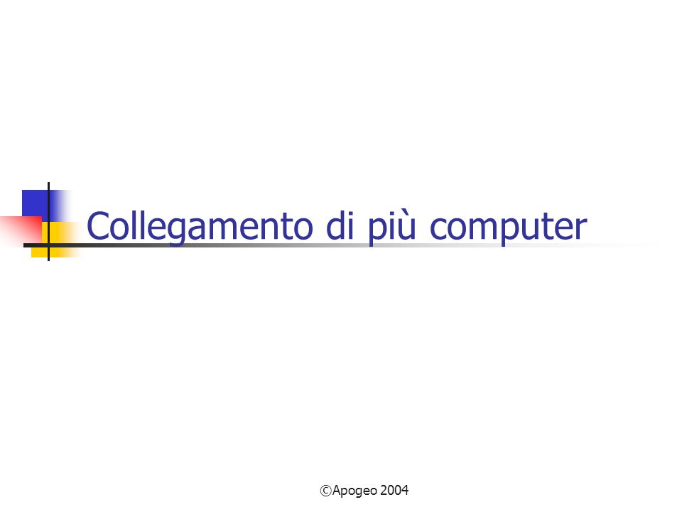 ©Apogeo 2004 Collegamento di più computer
