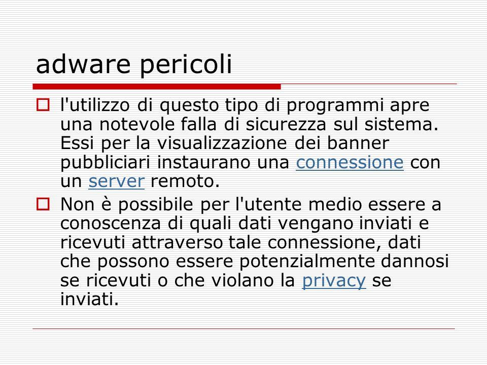 adware pericoli l utilizzo di questo tipo di programmi apre una notevole falla di sicurezza sul sistema.