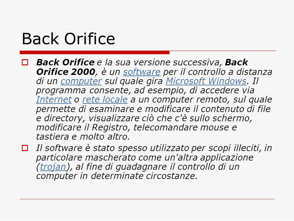 Back Orifice Back Orifice e la sua versione successiva, Back Orifice 2000, è un software per il controllo a distanza di un computer sul quale gira Microsoft Windows.