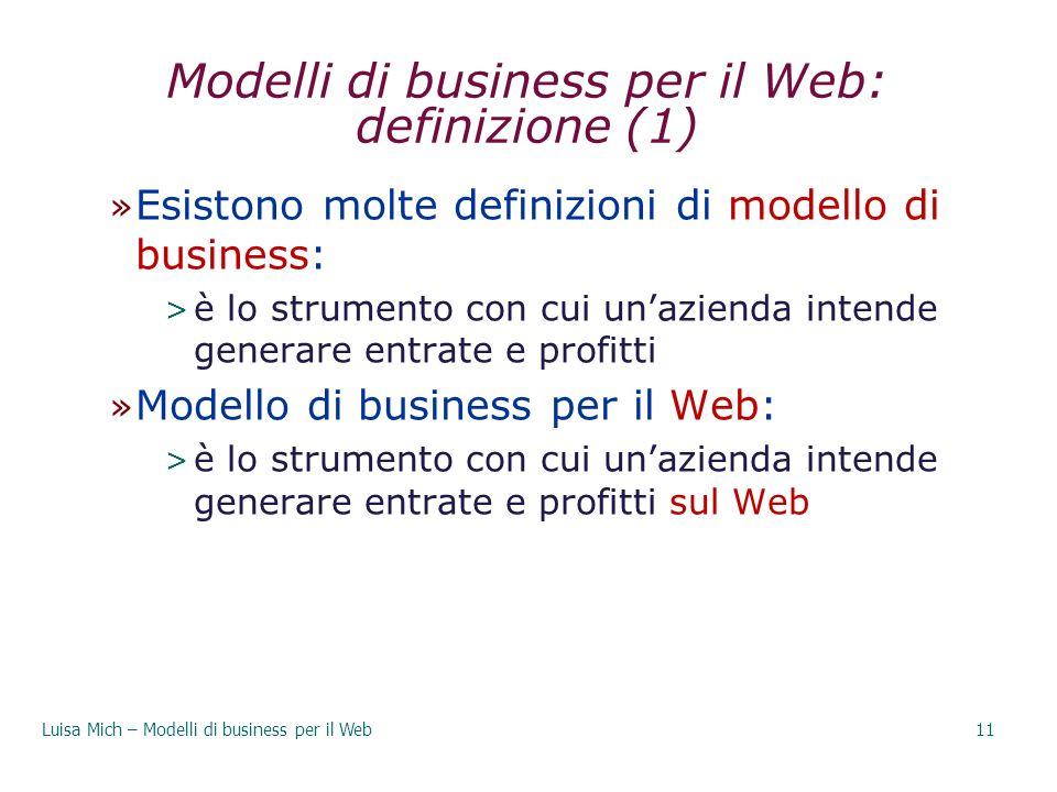 Modelli di business per il Web: definizione (1) » Esistono molte definizioni di modello di business: > è lo strumento con cui unazienda intende genera