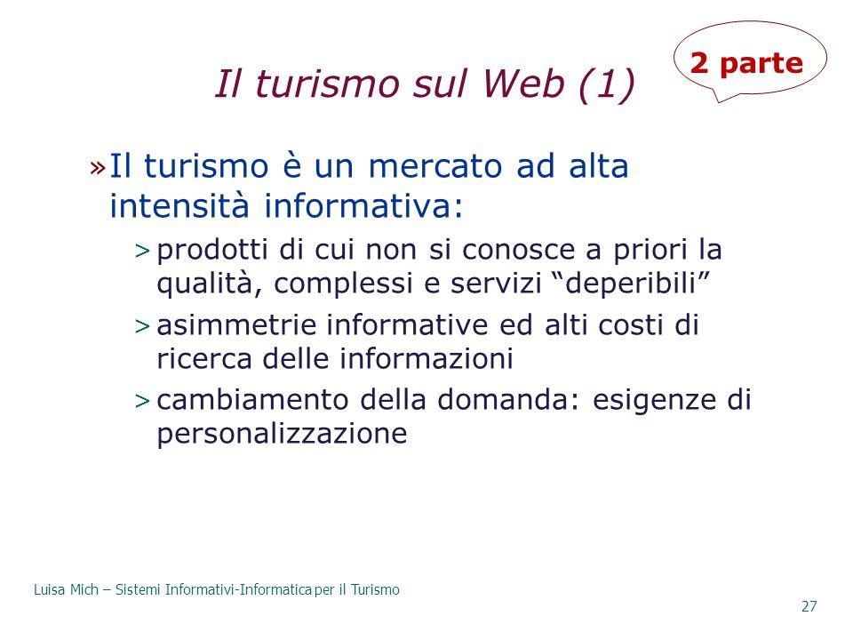 Il turismo sul Web (1) » Il turismo è un mercato ad alta intensità informativa: > prodotti di cui non si conosce a priori la qualità, complessi e serv