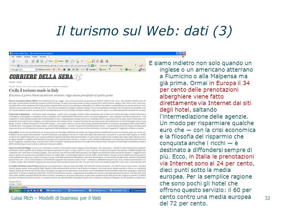 Il turismo sul Web: dati (3) E siamo indietro non solo quando un inglese o un americano atterrano a Fiumicino o alla Malpensa ma già prima. Ormai in E