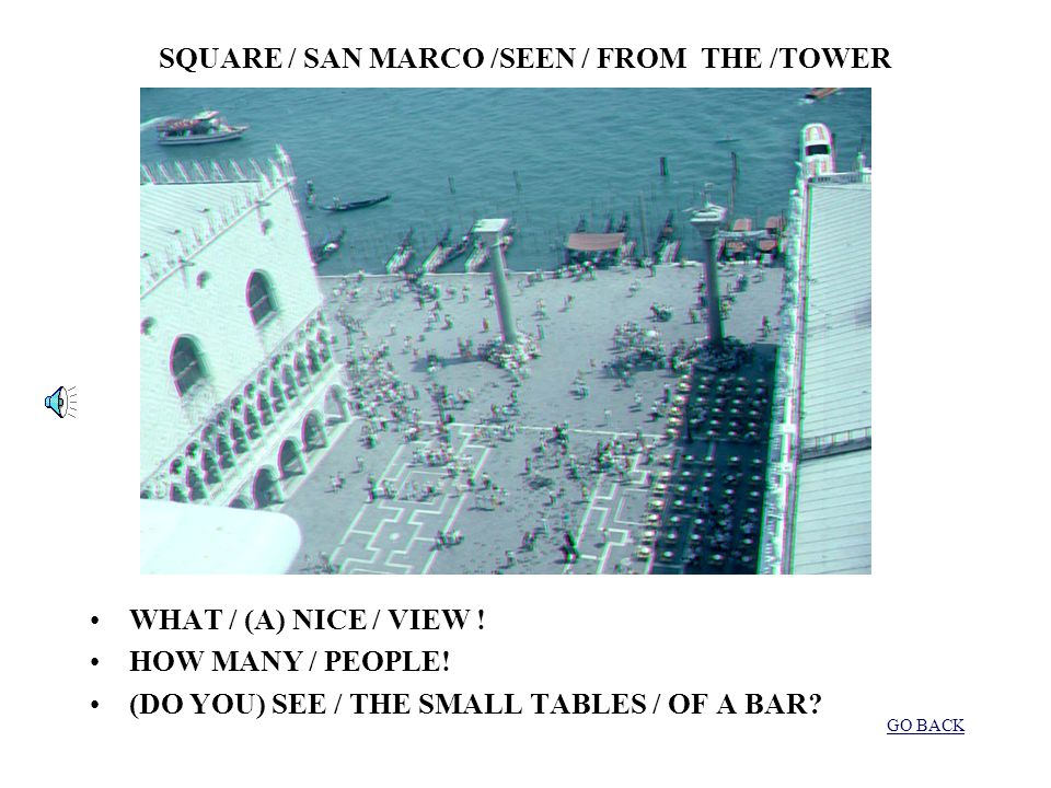 THE PALACE / OF (THE) / DOGI / AND THE / BRIDGE / OF (THE) SIGHS LOOK / HOW / IS / BEAUTIFUL / VENICE / FROM THE / SEA! THIS / FERRY / GOES / TO THE /