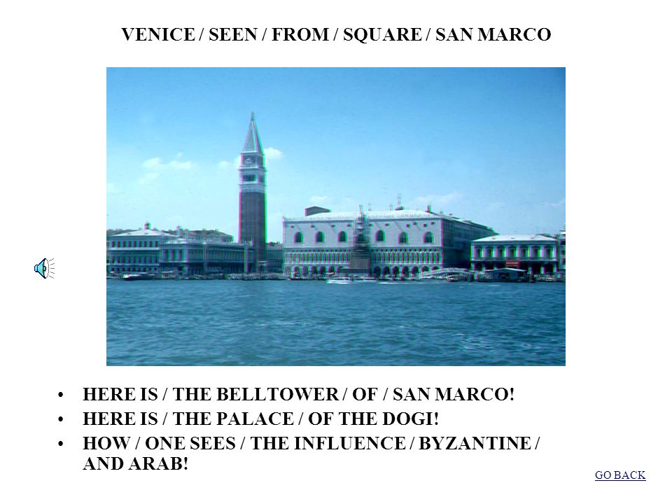 SQUARE / SAN MARCO /SEEN / FROM THE /TOWER WHAT / (A) NICE / VIEW ! HOW MANY / PEOPLE! (DO YOU) SEE / THE SMALL TABLES / OF A BAR? GO BACK